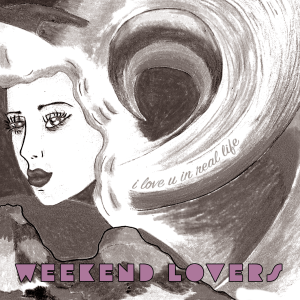 weekend-lovers-i-love-u-in-real-life-cover